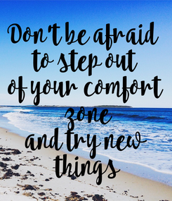 Poster: Don't be afraid  to step out of your comfort  zone and try new  things