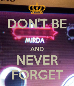 Poster: DON'T BE  AND NEVER FORGET
