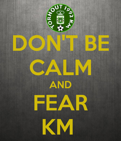 Poster: DON'T BE CALM AND FEAR KM