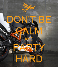 Poster: DON'T BE CALM AND PARTY HARD