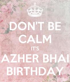 Poster: DON'T BE CALM IT'S AZHER BHAI BIRTHDAY