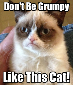 Poster: Don't Be Grumpy Like This Cat!