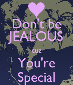 Poster: Don't be JEALOUS cuz You're Special