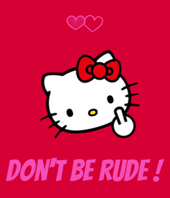 Poster:     Don't be rude !
