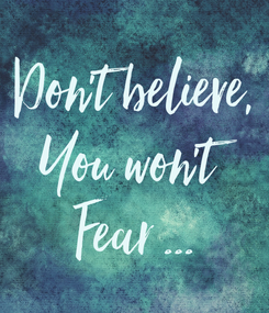 Poster: Don't believe, You won't Fear ...