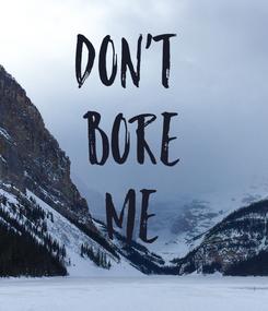 Poster: Don't  bore me
