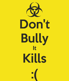 Poster: Don't Bully It Kills :(