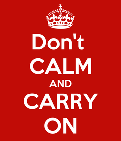 Poster: Don't  CALM AND CARRY ON