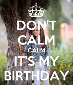 Poster: DON'T CALM CALM IT'S MY BIRTHDAY