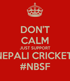 Poster: DON'T CALM JUST SUPPORT NEPALI CRICKET  #NBSF