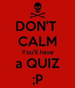 Poster: DON'T  CALM You'll have a QUIZ ;P