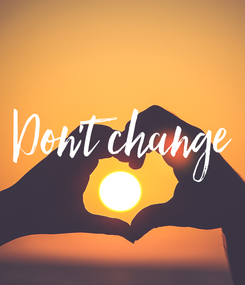 Poster: Don't change