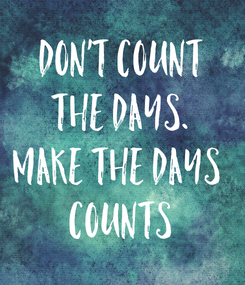 Poster: Don't count the days. Make the days  Counts
