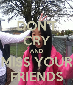Poster: DON'T CRY AND MISS YOUR FRIENDS