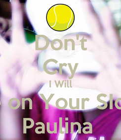 Poster: Don't Cry I Will Be on Your SIde  Paulina