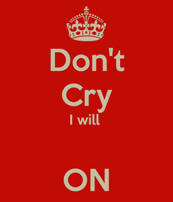 Poster: Don't Cry I will   ON
