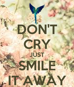 Poster: DON'T CRY JUST SMILE IT AWAY