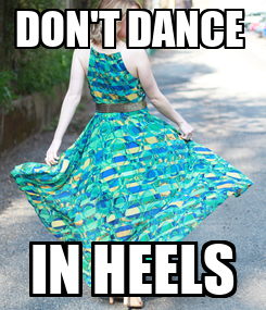 Poster: DON'T DANCE  IN HEELS
