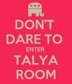 Poster: DON'T  DARE TO  ENTER  TALYA ROOM
