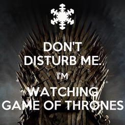 Poster: DON'T DISTURB ME. I'M WATCHING GAME OF THRONES