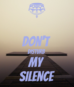 Poster:  Don't  Disturb  My  Silence