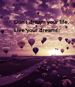 Poster: Don't dream your life,  Live your dreams