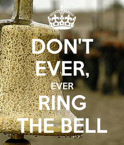 Poster: DON'T EVER, EVER RING THE BELL