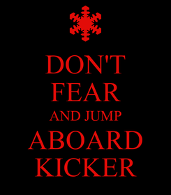 Poster: DON'T FEAR AND JUMP ABOARD KICKER