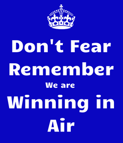 Poster: Don't Fear Remember We are  Winning in Air