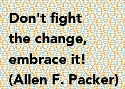 Poster: Don't fight  the change,  embrace it! (Allen F. Packer)