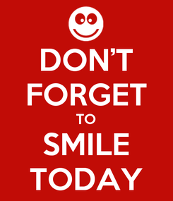 Poster: DON'T FORGET TO SMILE TODAY