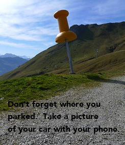 Poster: Don't forget where you  parked.  Take a picture  of your car with your phone.