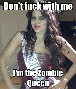 Poster: Don't fuck with me I'm the Zombie Queen