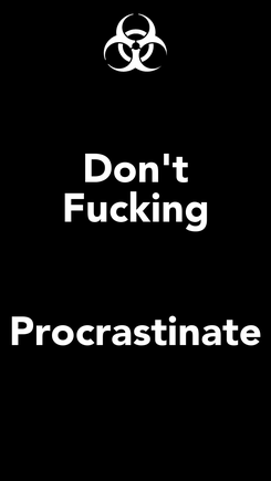 Poster: Don't Fucking  Procrastinate