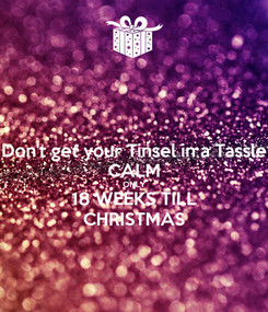 Poster: Don't get your Tinsel in a Tassle CALM ONLY 18 WEEKS TILL CHRISTMAS