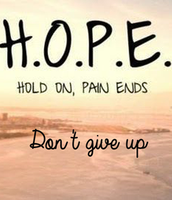 Poster:     Don't give up