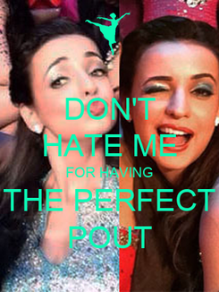 Poster: DON'T HATE ME FOR HAVING THE PERFECT POUT