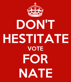 Poster: DON'T HESTITATE VOTE FOR NATE
