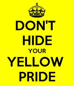 Poster: DON'T  HIDE YOUR YELLOW  PRIDE