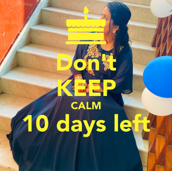 Poster: Don't KEEP CALM 10 days left