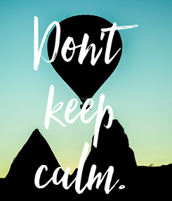 Poster: Don't  keep  calm.