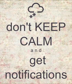 Poster: don't KEEP CALM a n d  get notifications