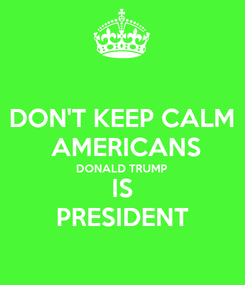 Poster: DON'T KEEP CALM  AMERICANS DONALD TRUMP IS PRESIDENT
