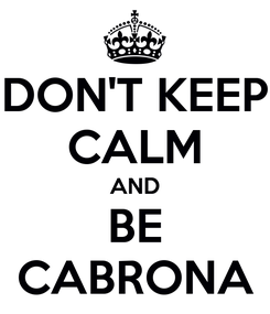 Poster: DON'T KEEP CALM AND BE CABRONA