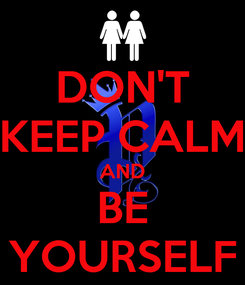 Poster: DON'T KEEP CALM AND BE YOURSELF
