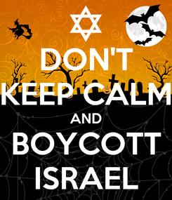 Poster: DON'T KEEP CALM AND BOYCOTT ISRAEL