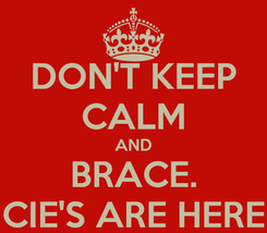 Poster: DON'T KEEP CALM AND BRACE. CIE'S ARE HERE