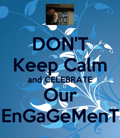 Poster: DON'T Keep Calm and CELEBRATE Our EnGaGeMenT