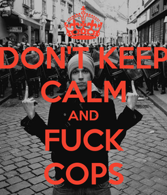 Poster: DON'T KEEP CALM AND FUCK COPS