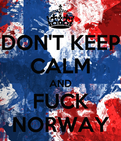 Poster: DON'T KEEP CALM AND FUCK NORWAY